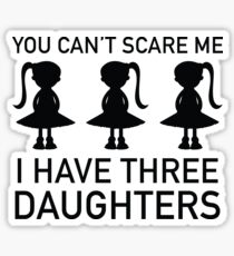 I Have Three Daughters Sticker