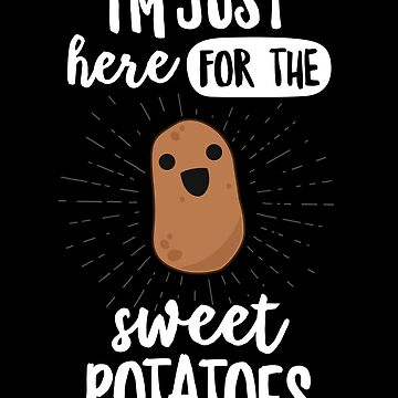 I'm Just Here For The Sweet Potatoes Potato T-Shirt Yams by 14thFloor