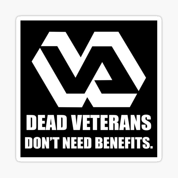 Dead Veterans Don't Need Benefits - Veterans Administration Sticker