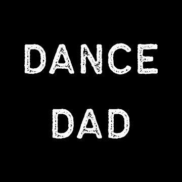 Dancing Shirt Dance Dad White Tap Ballet Cute Gift Hip Hop by threadsmonkey