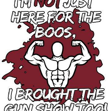 I'M NOT JUST HERE FOR THE BOOS I BROUGHT THE GUN SHOW TOO #2 TEXT ONLY by GabiBlaze