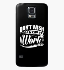 Don't Wish For It Work For It Sports Gym Motivational Case/Skin for Samsung Galaxy