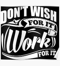Don't Wish For It Work For It Sports Gym Motivational Poster