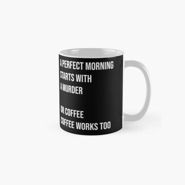 Ein perfekter Morgen startet mit einem Mord Tasse (Standard)
