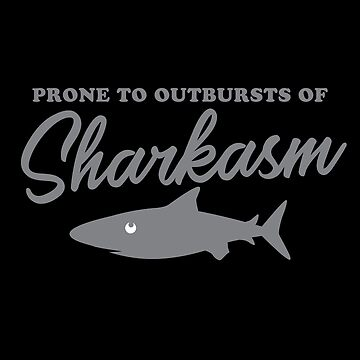 Prone to outbursts of SHARKASM (sharks and sarcasm) by jazzydevil
