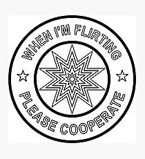 When I'm Flirting, Please Cooperate... Photographic Print