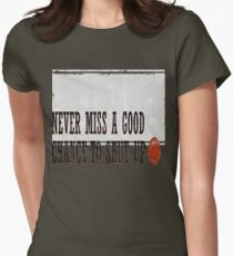 Never Miss a Good Chance To Shut Up Fitted T-Shirt