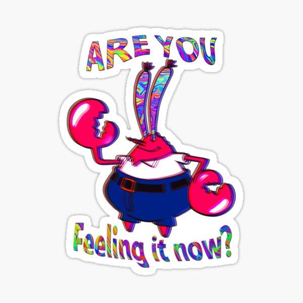 Are you feeling it now Mr Krabs? Sticker