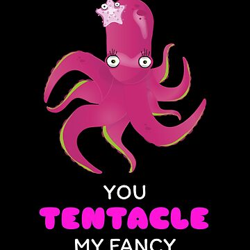 You Tentacle My Fancy Funny Octopus Pun by DogBoo