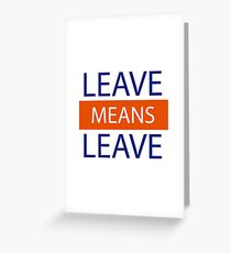 Leave Means Leave, Brexit Means Brexit Greeting Card
