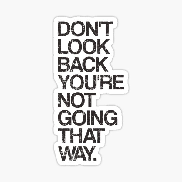 Don't Look Back You're Not Going That Way Sticker