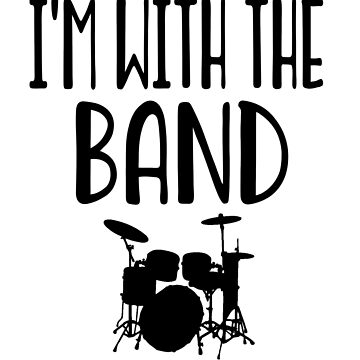 I'm With The Band - Marching Band T Shirt by greatshirts