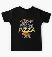 Single? That's A Funny Way To Say More Pizza Kids T-Shirt