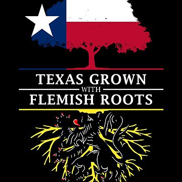 Texan Grown with Flemish Roots by ockshirts
