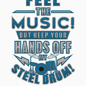 Drummer Shirt Feel The Music But Keep Your Hands Off My Steel Drum by orangepieces