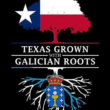 Texan Grown with Galician Roots by ockshirts