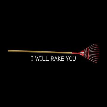 I Will Rake You Funny Rake Pun by DogBoo