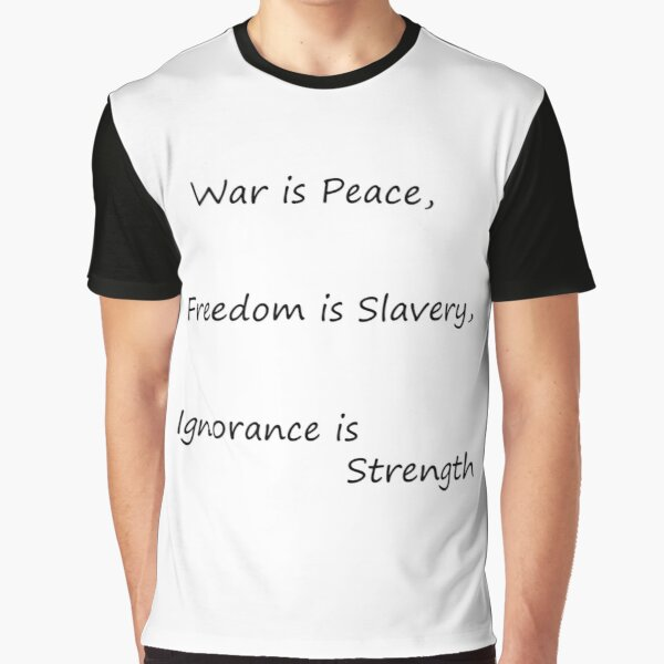 War is Peace, Freedom is Slavery, Ignorance is Strength, George Orwell, #War, #Peace, #Freedom, #Slavery, #Ignorance, #Strength, #GeorgeOrwell Graphic T-Shirt