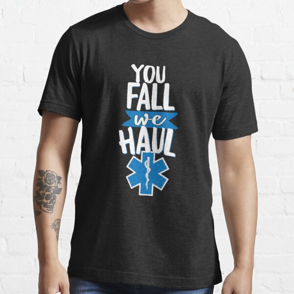 Cool You Fall We Haul EMS Essential T-Shirt