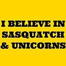 I Believe in Sasquatch & Unicorns by EvePenman