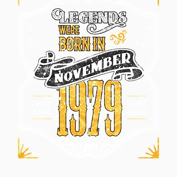 Legends Were Born in November 1979 Awesome 40th Birthday Gift by orangepieces