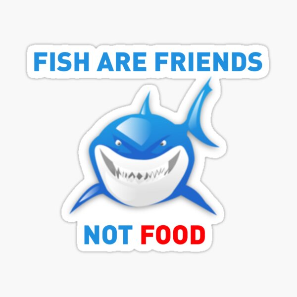 Fish are Friends Not Food - Finding Nemo Sticker