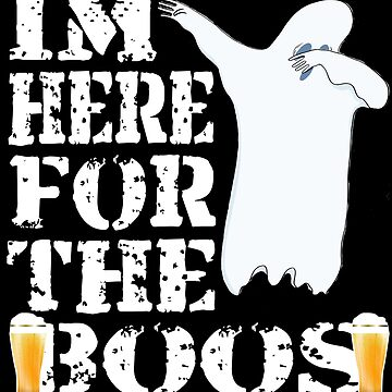 Funny Halloween Ghost I'm Here For The Booze. Beer Lover Gift by galleryOne