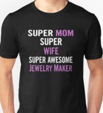 Super Mom, Wife, Jewelry Maker Unisex T-Shirt