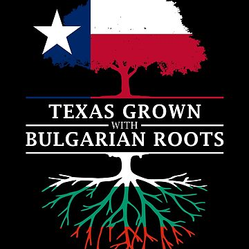 Texan Grown with Bulgarian Roots by ockshirts