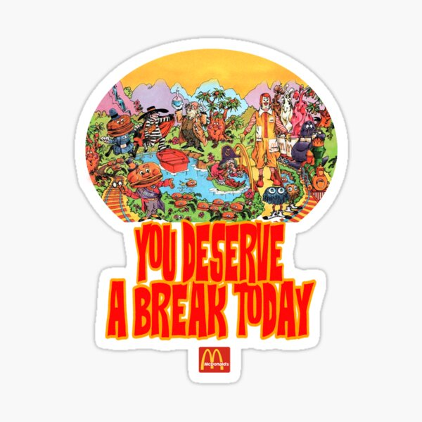 You Deserve a Break Today Sticker