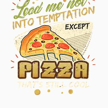 Lead Me Not Into Temptation Except Pizza That's Still Cool by orangepieces