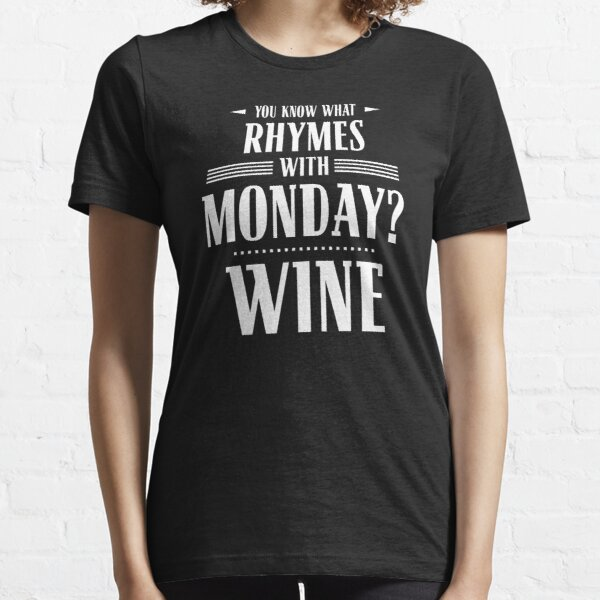 You Know What Rhymes with Monday? Wine Essential T-Shirt