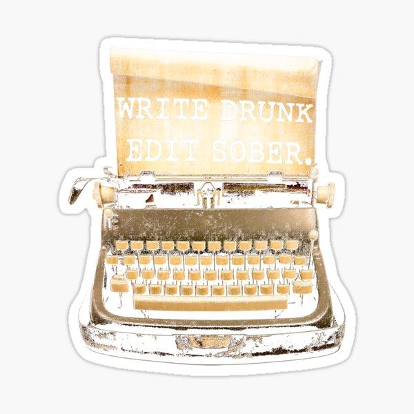 Write Drunk, Edit Sober! Sticker