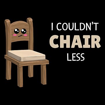 I Couldn't Chair Less Funny Chair Pun by DogBoo