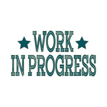 """""""Work in Progress"""" tee design made for workaholic like you! Dedicated for all hard-working persons!  by Customdesign200"""