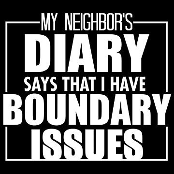 My Neighbor's Diary Says That I Have by jzelazny