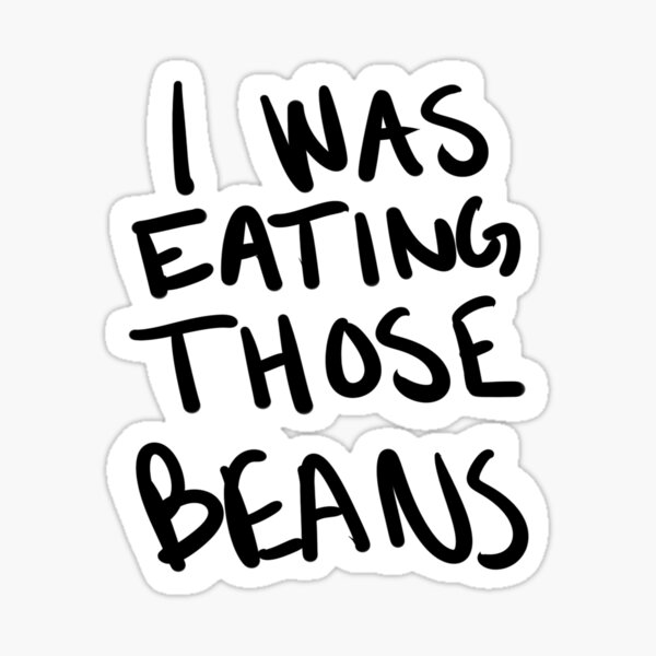 I Was Eating Those Beans Sticker