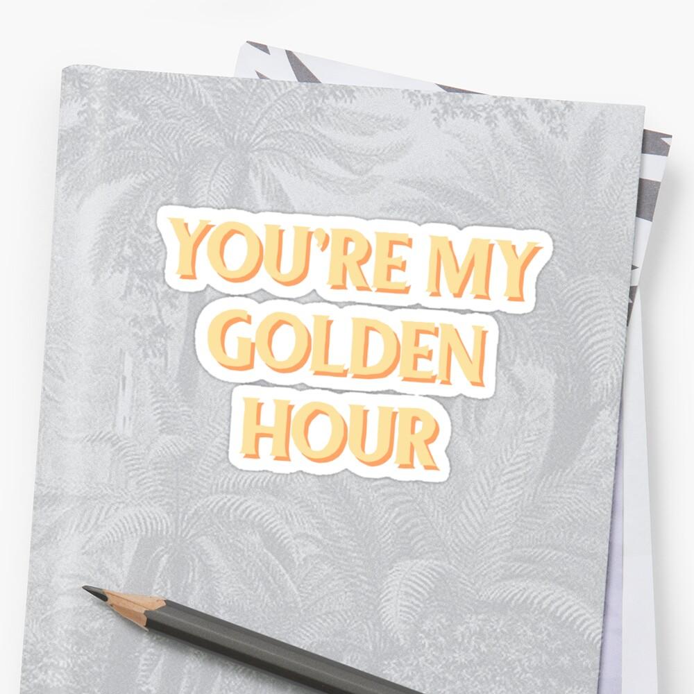 YOU'RE MY GOLDEN HOUR Sticker