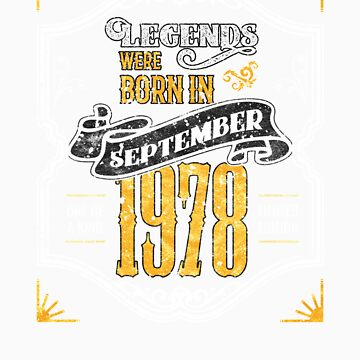 Legends Were Born in September 1978 Awesome 40th Birthday Gift Shirt by orangepieces