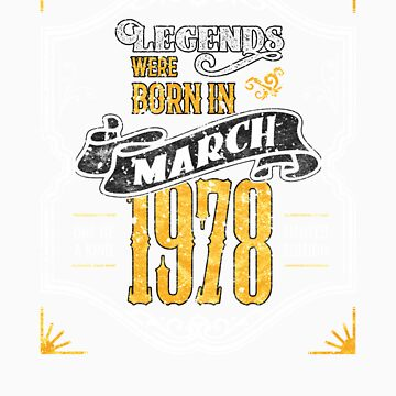 Legends Were Born in March 1978 Awesome Birthday Gift Shirt by orangepieces