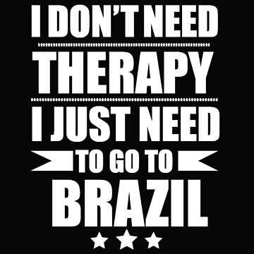 Don't Need Therapy Need to go to  Brazil Brazilian Vacation Wanderlust by losttribe