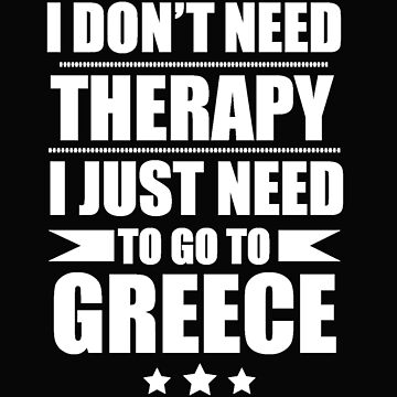 Don't Need Therapy Need to go to Greece Vacation Wanderlust by losttribe