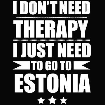 Don't Need Therapy Need to go to  Estonia Vacation Wanderlust by losttribe
