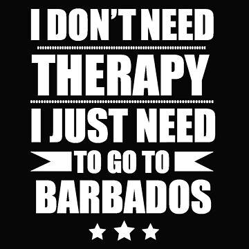 Don't Need Therapy Need to go to Barbados Vacation Wanderlust by losttribe