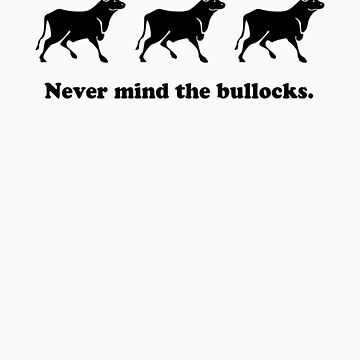 Never mind the bullocks (Tee - Black Type) by ceeveem