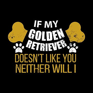 If My Golden Retriever Doesn t Like You by jzelazny