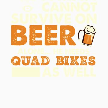 A Man Cannot Survive On Beer Alone He Needs Quad Bikes As Well by orangepieces