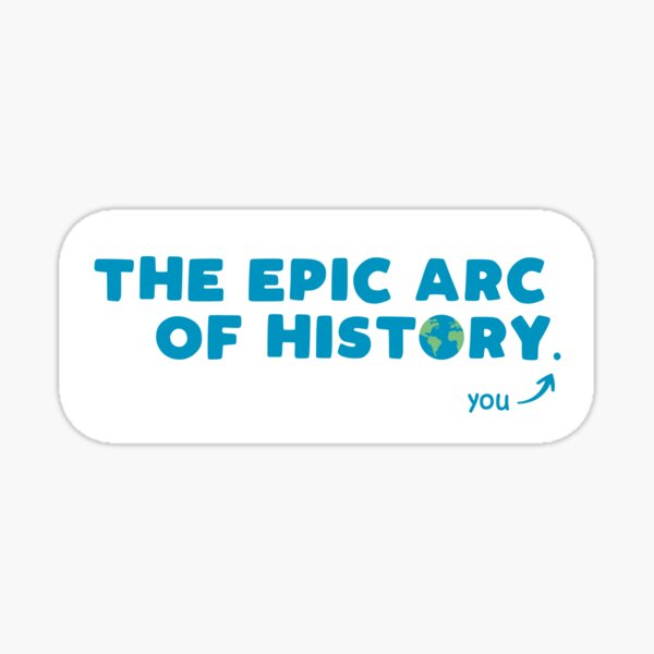 Epic Arc of History (Stay Humble) Sticker