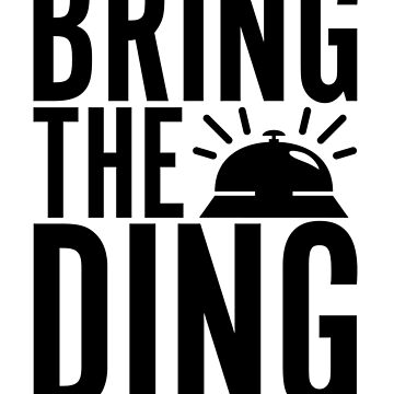 Bring The Ding (Black Text) by brookemilton
