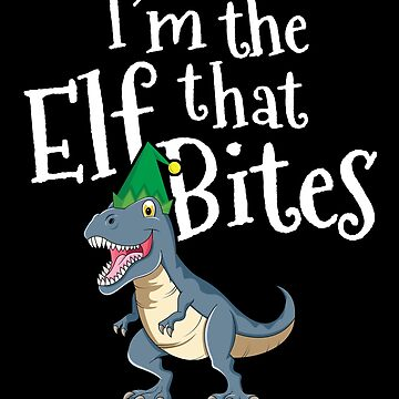 I'm The Elf That Bites T Rex T-Shirt Dinosaur Christmas by 14thFloor